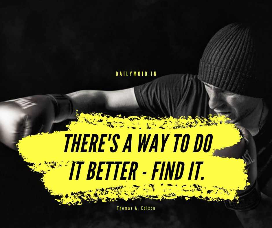 There's a way to do it better - find it.