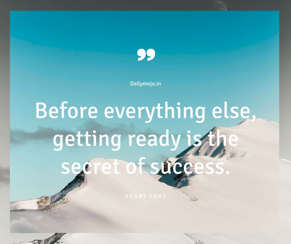 Before everything else, getting ready is the secret of success.