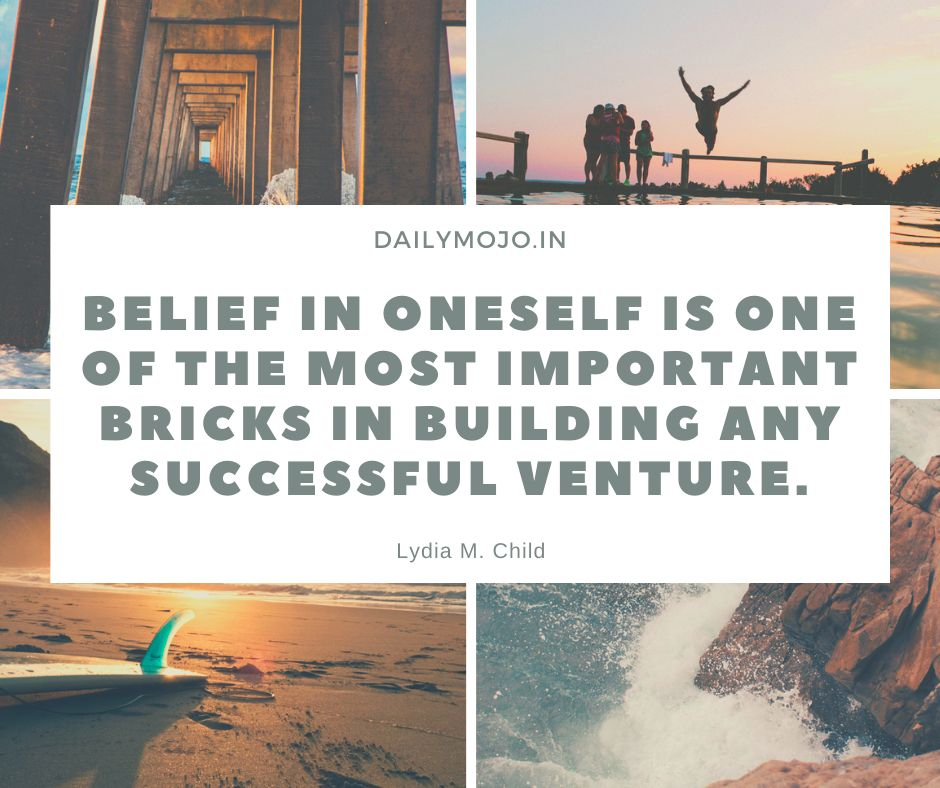 Belief in oneself is one of the most important bricks in building any successful venture.