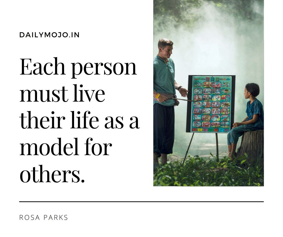 Each person must live their life as a model for others.
