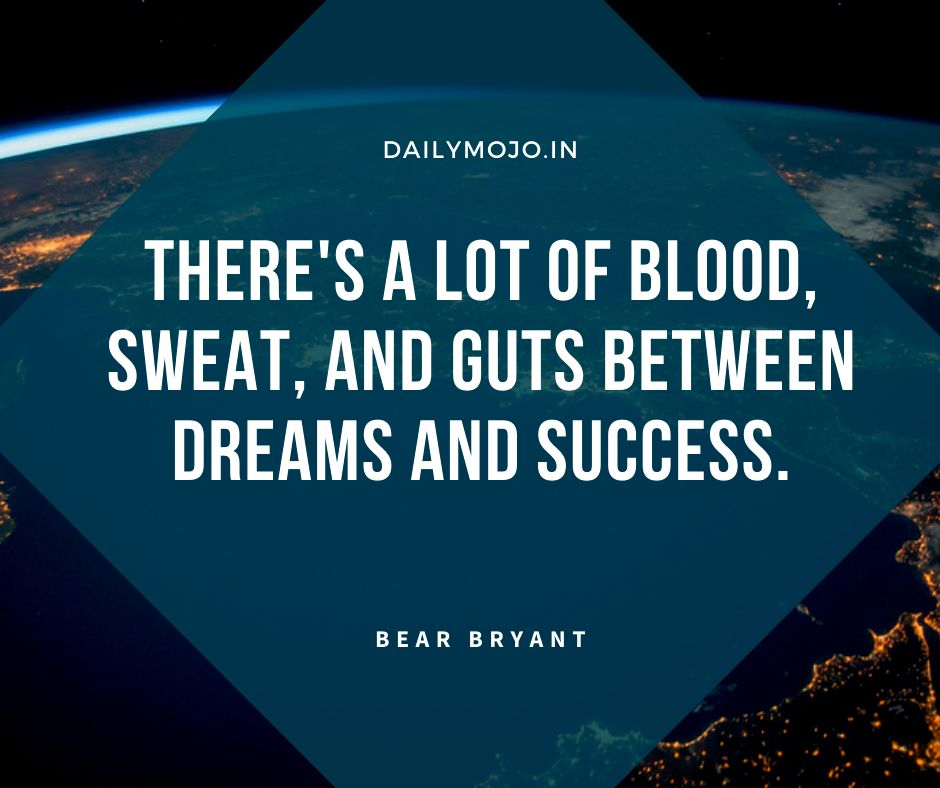 There's a lot of blood, sweat, and guts between dreams and success.