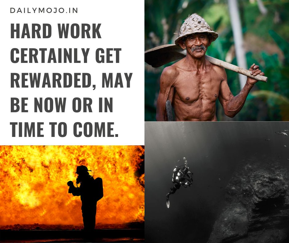 Hard work certainly get rewarded, may be now or in time to come.