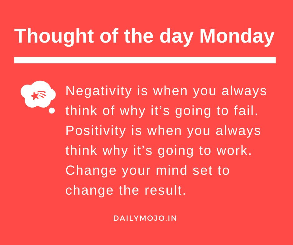 Negativity is when you always think of why it's going to fail. Positivity is when you always think why it's going to work. Change your mind set to change the result.