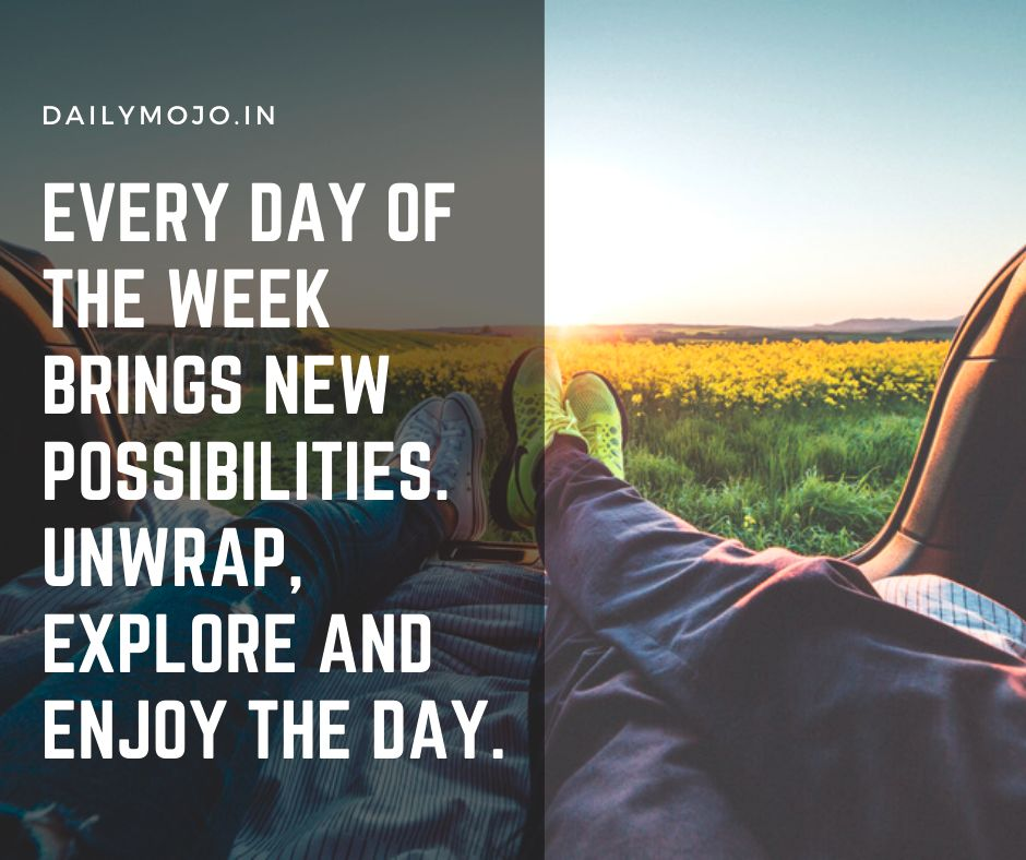 Every day of the week brings new possibilities. Unwrap, explore and enjoy the day.