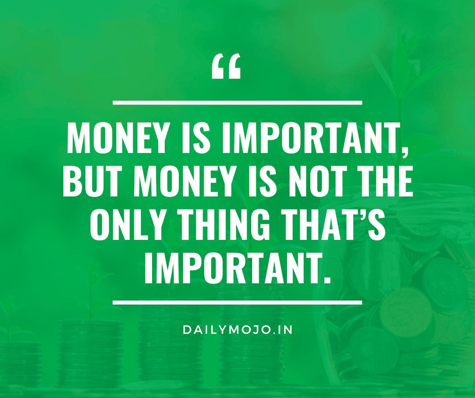 Money is important, but money is not the only thing that's important.
