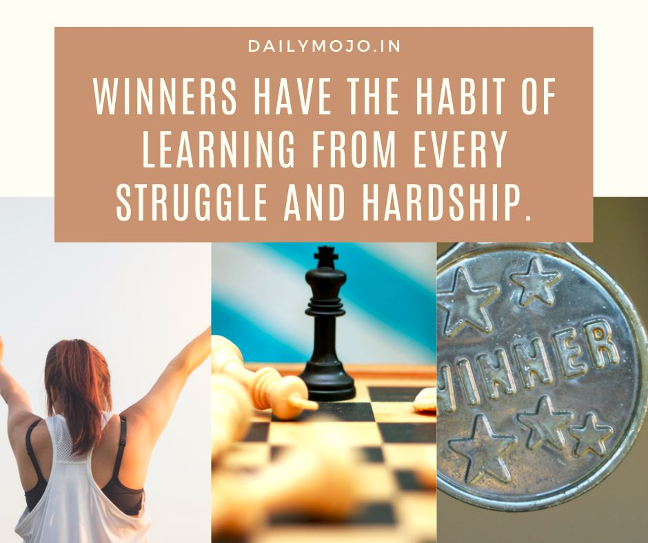 Winners have the habit of learning from every struggle and hardship.
