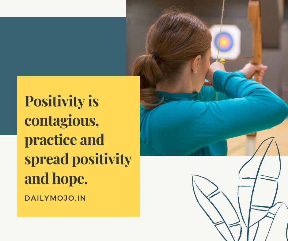 Positivity is contagious, practice and spread positivity and hope.