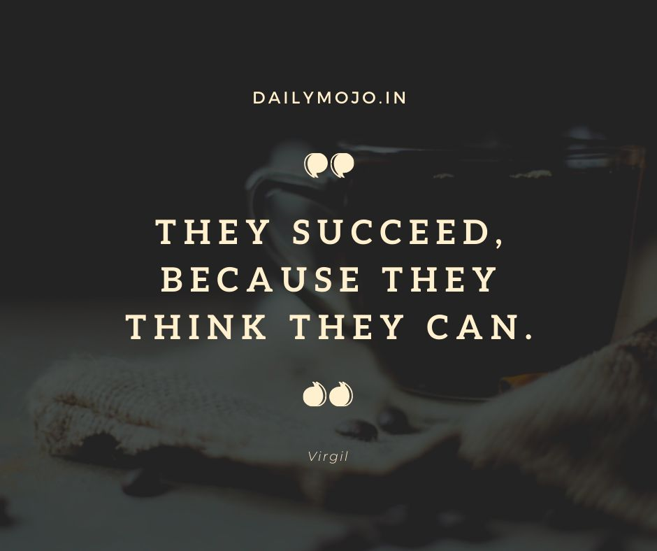 They succeed, because they think they can.