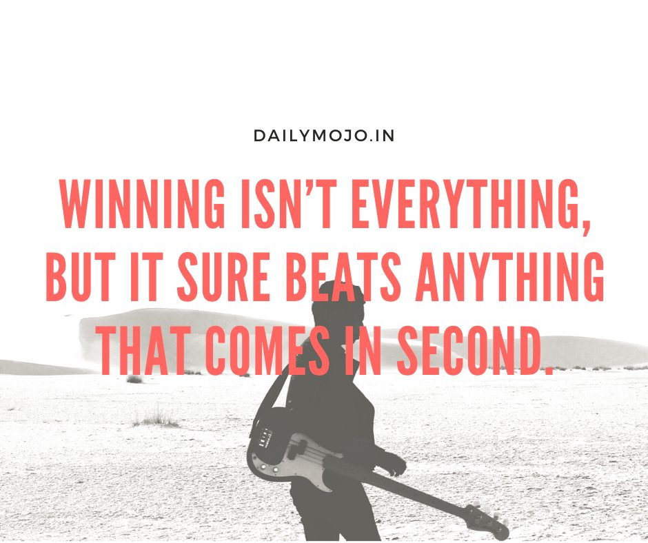 Winning isn't everything, but it sure beats anything that comes in second.